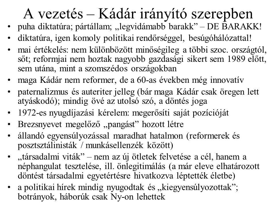 """A vezetés – Kádár irányító szerepben puha diktatúra; pártállam; """"legvidámabb barakk – DE BARAKK."""
