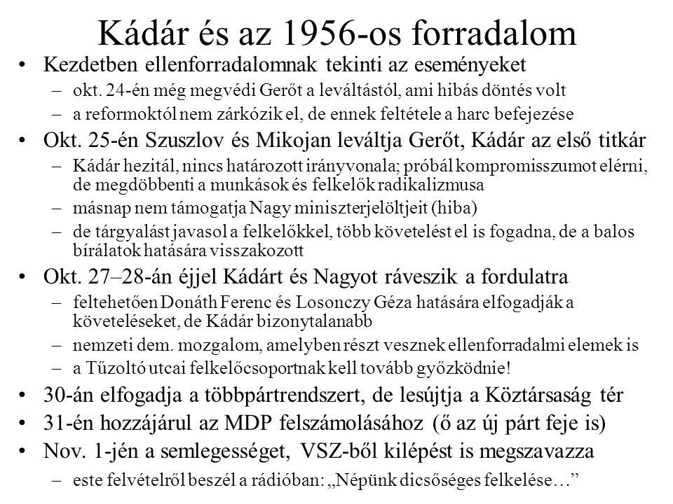 Kádár és az 1956-os forradalom Kezdetben ellenforradalomnak tekinti az eseményeket –okt. 24-én még megvédi Gerőt a leváltástól, ami hibás döntés volt