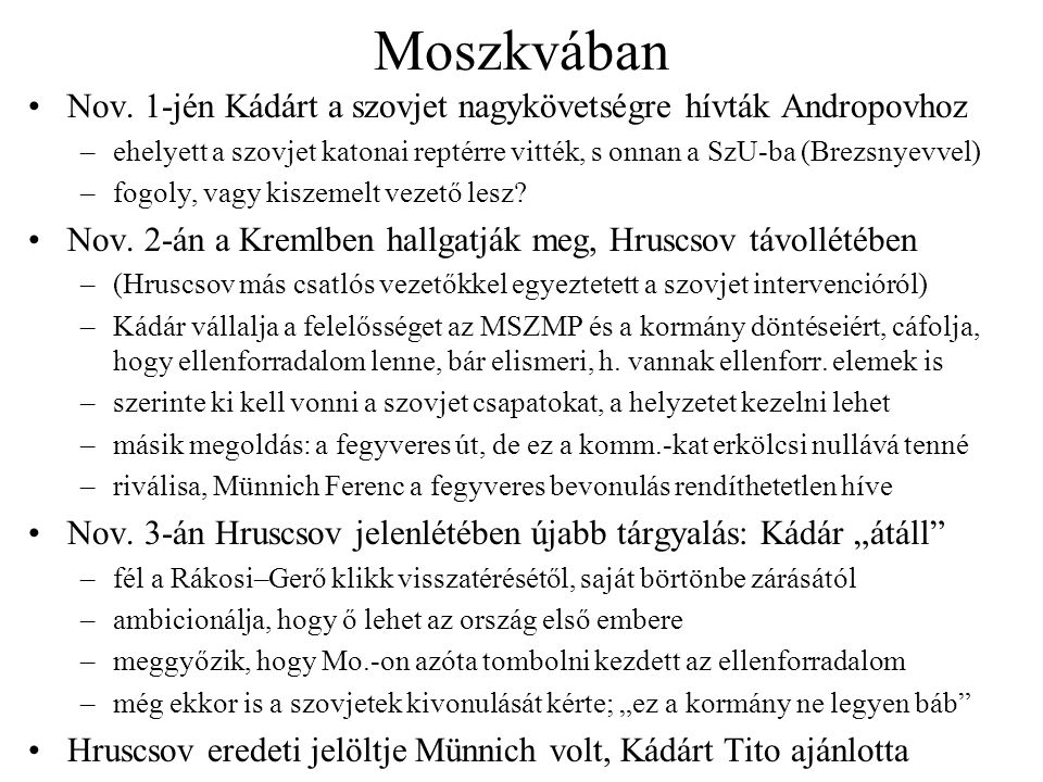 Moszkvában Nov. 1-jén Kádárt a szovjet nagykövetségre hívták Andropovhoz –ehelyett a szovjet katonai reptérre vitték, s onnan a SzU-ba (Brezsnyevvel)