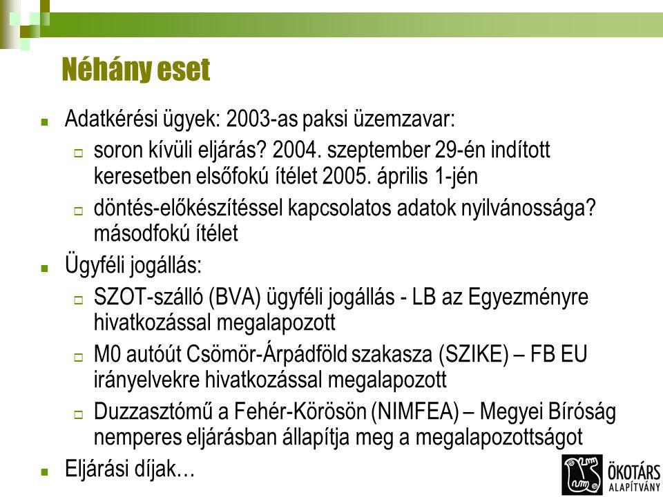 Néhány eset Adatkérési ügyek: 2003-as paksi üzemzavar:  soron kívüli eljárás? 2004. szeptember 29-én indított keresetben elsőfokú ítélet 2005. áprili