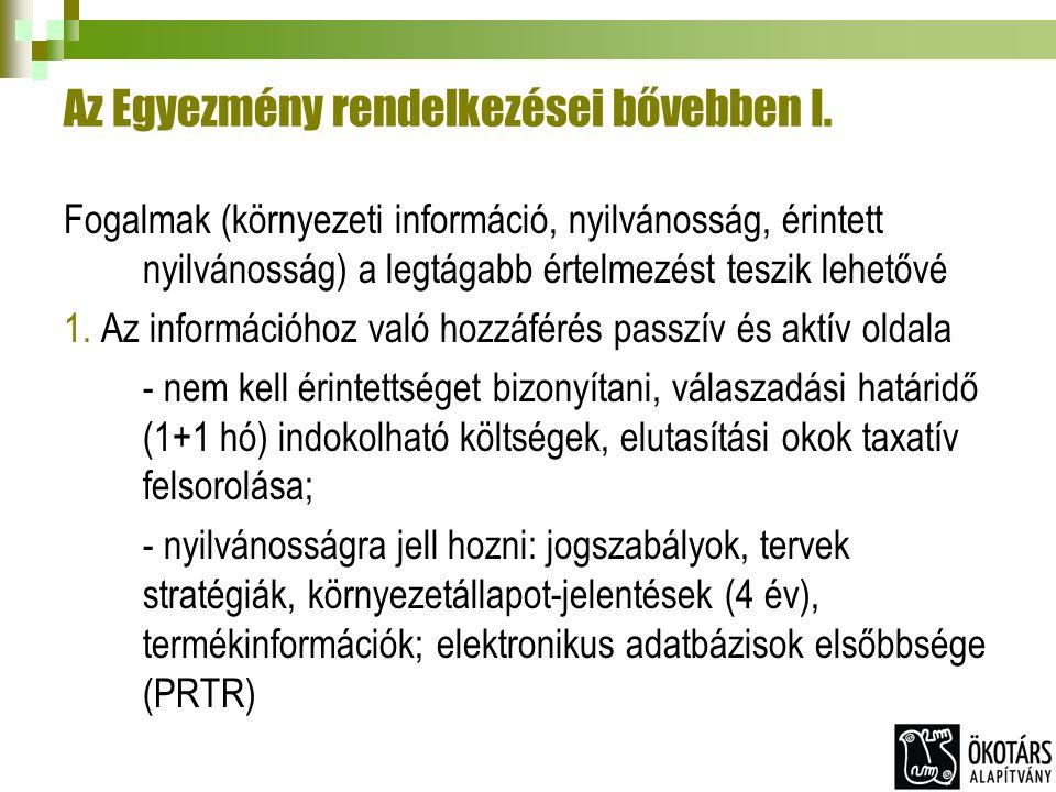 Az Egyezmény rendelkezései bővebben I. Fogalmak (környezeti információ, nyilvánosság, érintett nyilvánosság) a legtágabb értelmezést teszik lehetővé 1