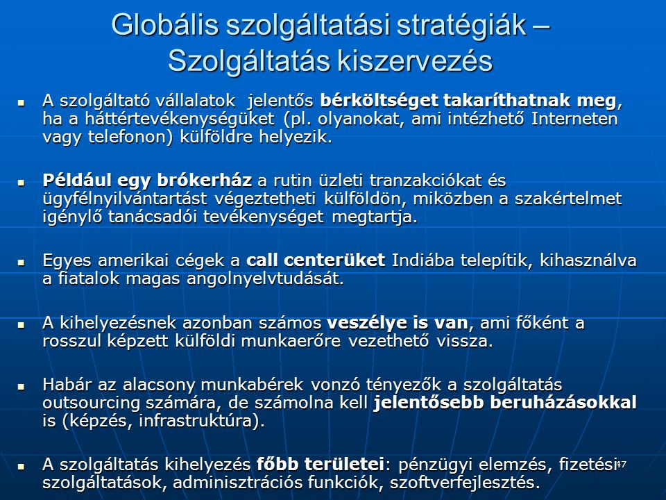 47 Globális szolgáltatási stratégiák – Szolgáltatás kiszervezés A szolgáltató vállalatok jelentős bérköltséget takaríthatnak meg, ha a háttértevékenységüket (pl.