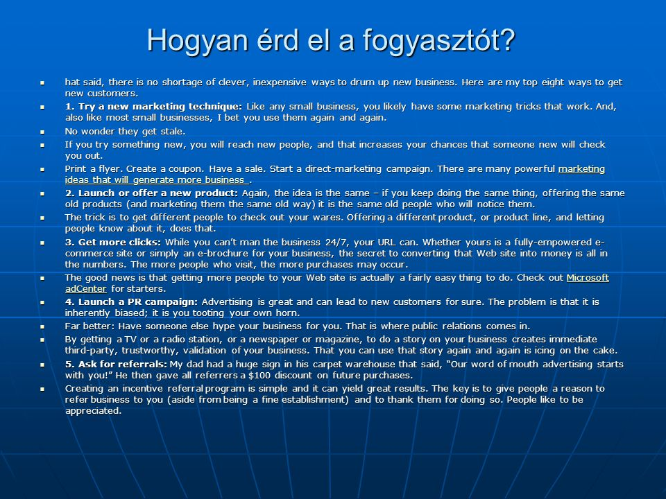 Hogyan érd el a fogyasztót? hat said, there is no shortage of clever, inexpensive ways to drum up new business. Here are my top eight ways to get new