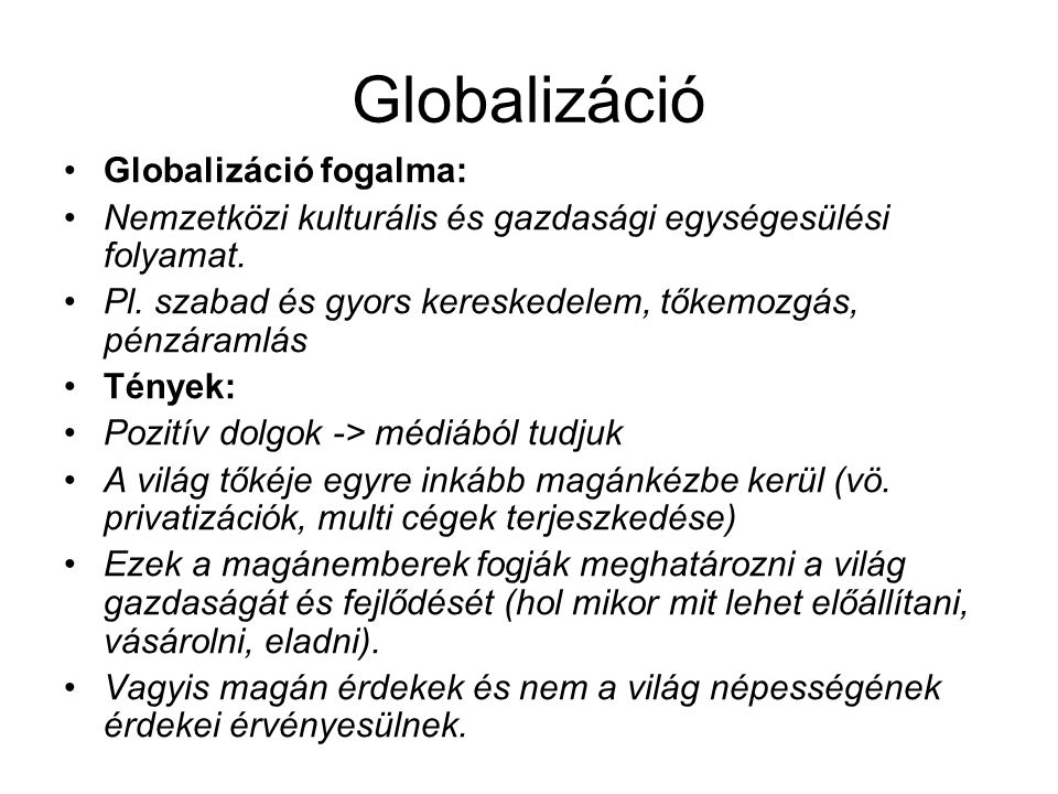 Globalizáció Globalizáció fogalma: Nemzetközi kulturális és gazdasági egységesülési folyamat.