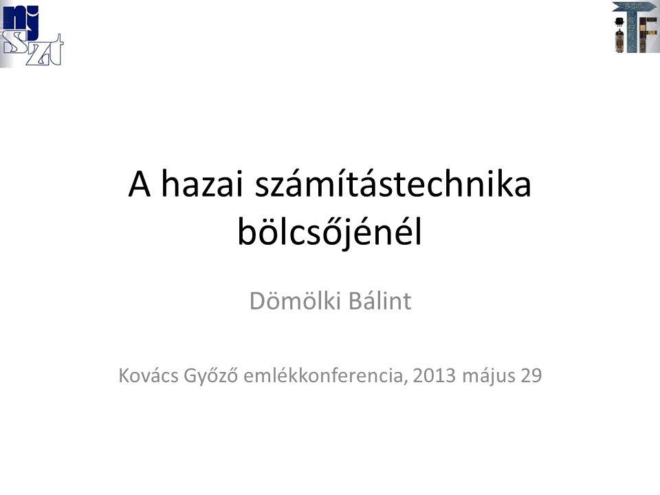 A hazai számítástechnika bölcsőjénél Dömölki Bálint Kovács Győző emlékkonferencia, 2013 május 29