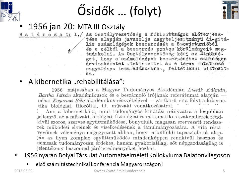 """Ősidők … (folyt) 1956 jan 20: MTA III Osztály A kibernetika """"rehabilitálása : 1956 nyarán Bolyai Társulat Automataelméleti Kollokviuma Balatonvilágoson első számítástechnikai konferencia Magyarországon ."""