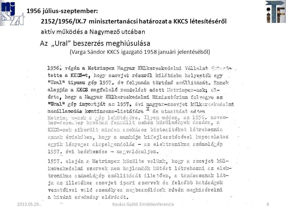 """Az """"Ural beszerzés meghiúsulása (Varga Sándor KKCS igazgató 1958 januári jelentéséből) 1956 július-szeptember: 2152/1956/IX.7 minisztertanácsi határozat a KKCS létesítéséről aktív működés a Nagymező utcában 6Kovács Győtő Emlékkonferencia2013.05.29."""