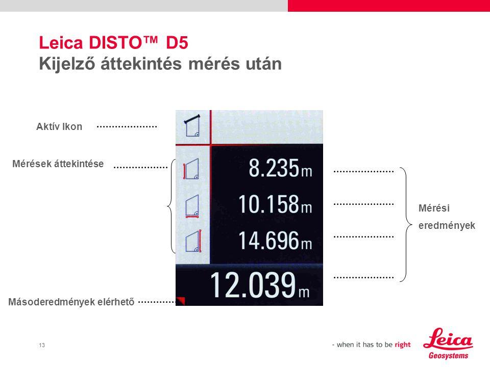 13 Leica DISTO™ D5 Kijelző áttekintés mérés után Aktív Ikon Mérések áttekintése Másoderedmények elérhető Mérési eredmények