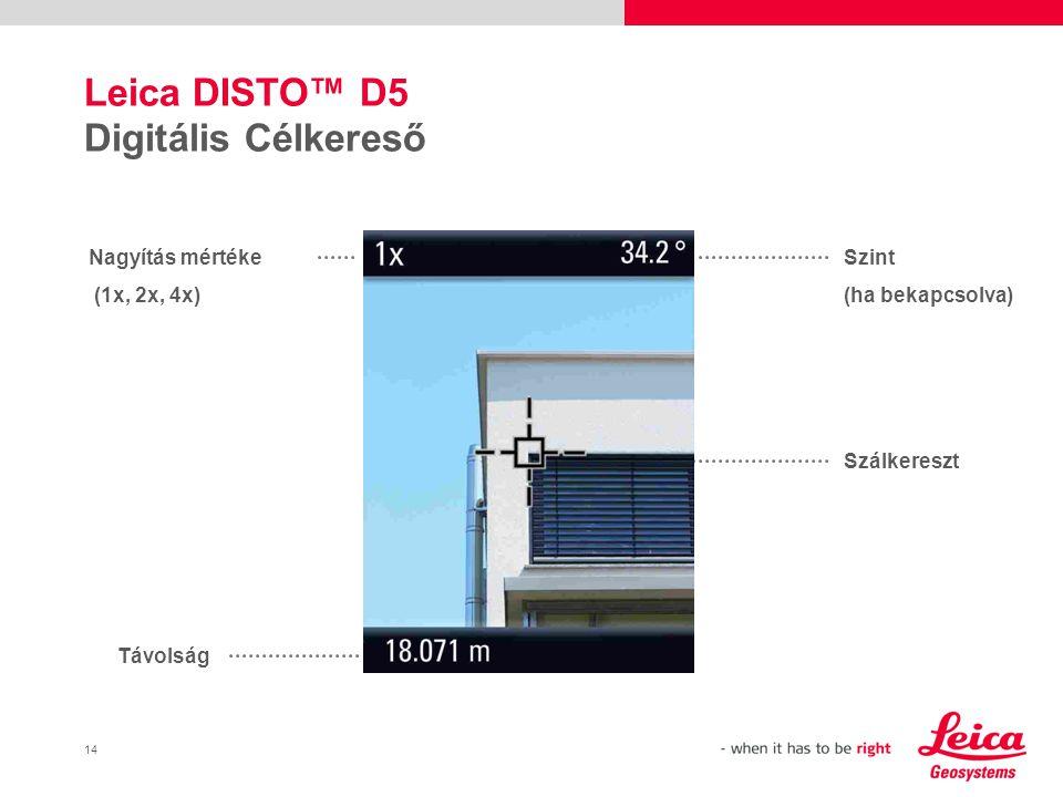 14 Leica DISTO™ D5 Digitális Célkereső Nagyítás mértéke (1x, 2x, 4x) Távolság Szint (ha bekapcsolva) Szálkereszt