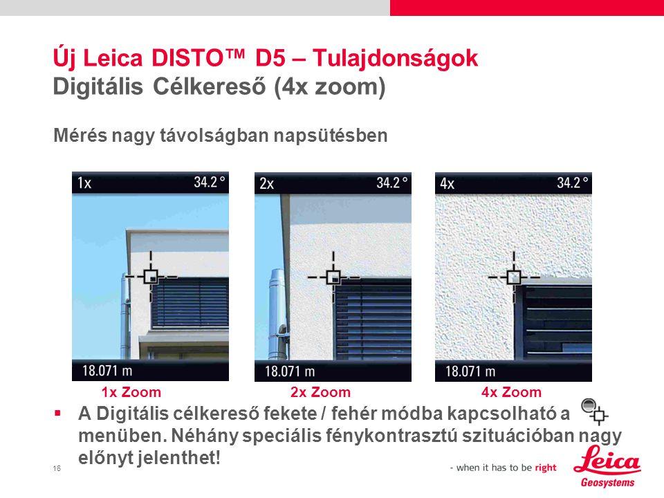 16 Mérés nagy távolságban napsütésben Új Leica DISTO™ D5 – Tulajdonságok Digitális Célkereső (4x zoom) 1x Zoom2x Zoom4x Zoom  A Digitális célkereső fekete / fehér módba kapcsolható a menüben.