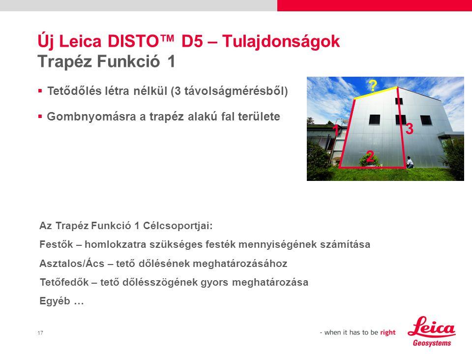 17 Új Leica DISTO™ D5 – Tulajdonságok Trapéz Funkció 1  Tetődőlés létra nélkül (3 távolságmérésből)  Gombnyomásra a trapéz alakú fal területe 1 2 3 .