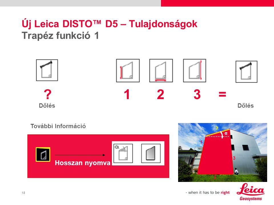 18 Új Leica DISTO™ D5 – Tulajdonságok Trapéz funkció 1 Dőlés ?123= Hosszan nyomva További Információ .