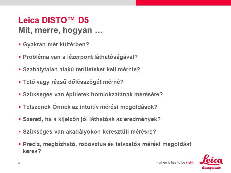 2 Leica DISTO™ D5 Mit, merre, hogyan …  Gyakran mér kültérben.