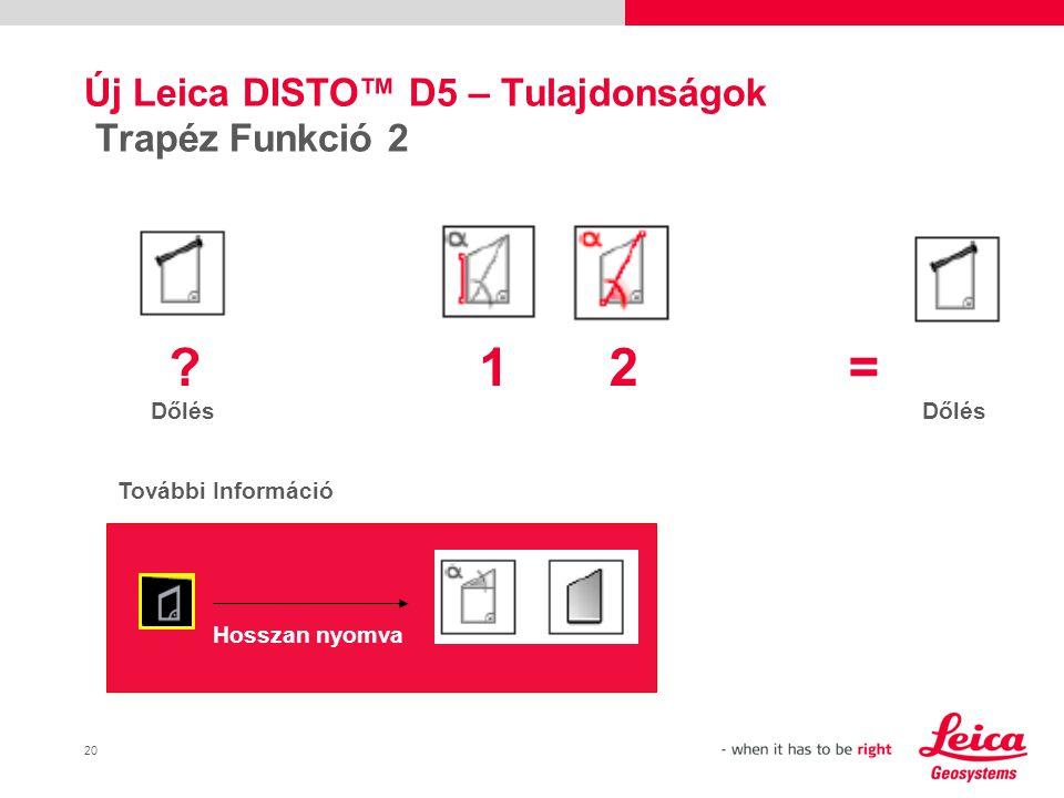 20 Új Leica DISTO™ D5 – Tulajdonságok Trapéz Funkció 2 Dőlés Hosszan nyomva ?12= Dőlés További Információ