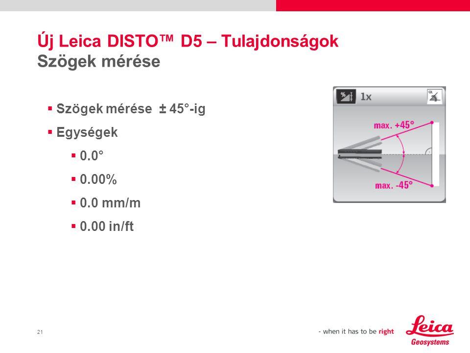 21 Új Leica DISTO™ D5 – Tulajdonságok Szögek mérése  Szögek mérése ± 45°-ig  Egységek  0.0°  0.00%  0.0 mm/m  0.00 in/ft