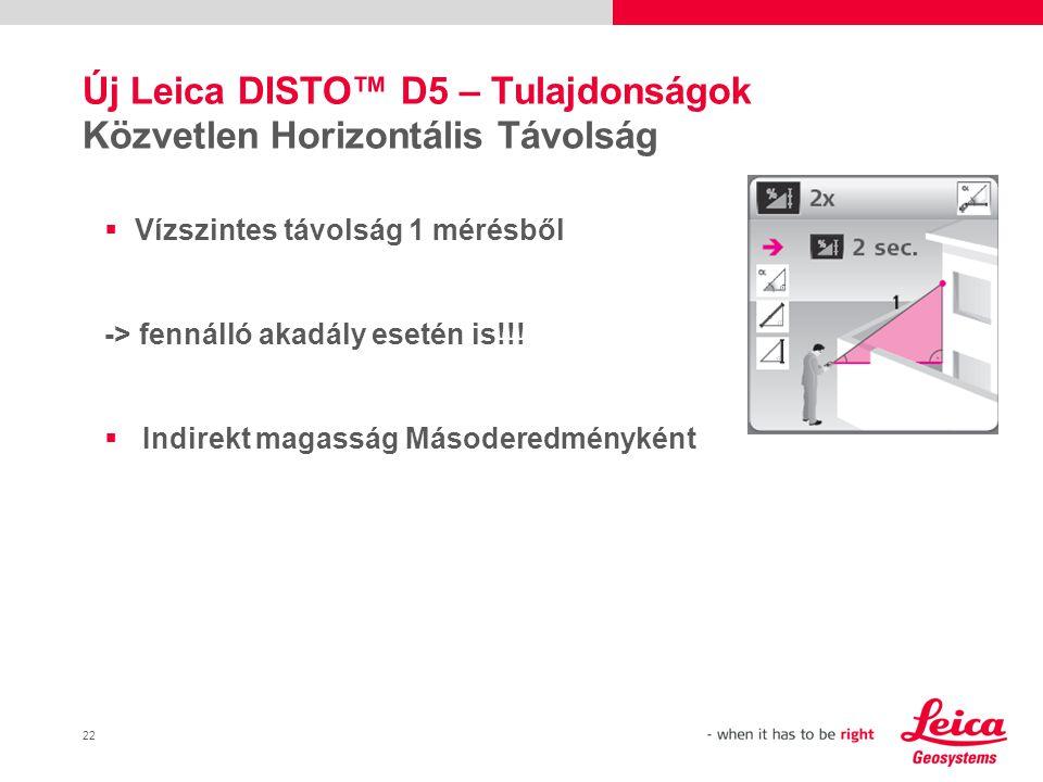 22 Új Leica DISTO™ D5 – Tulajdonságok Közvetlen Horizontális Távolság  Vízszintes távolság 1 mérésből -> fennálló akadály esetén is!!.