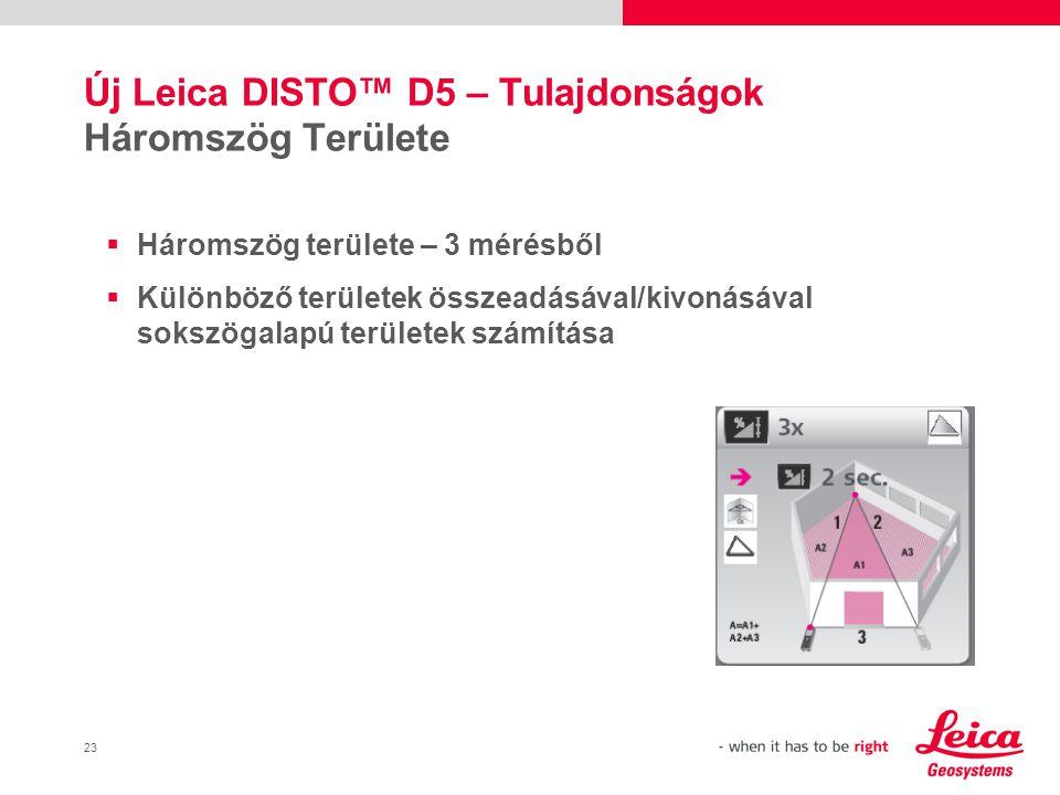 23 Új Leica DISTO™ D5 – Tulajdonságok Háromszög Területe  Háromszög területe – 3 mérésből  Különböző területek összeadásával/kivonásával sokszögalapú területek számítása