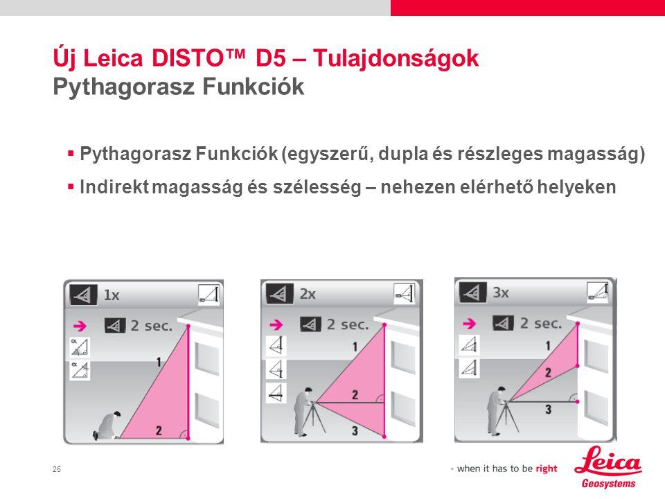 25 Új Leica DISTO™ D5 – Tulajdonságok Pythagorasz Funkciók  Pythagorasz Funkciók (egyszerű, dupla és részleges magasság)  Indirekt magasság és szélesség – nehezen elérhető helyeken