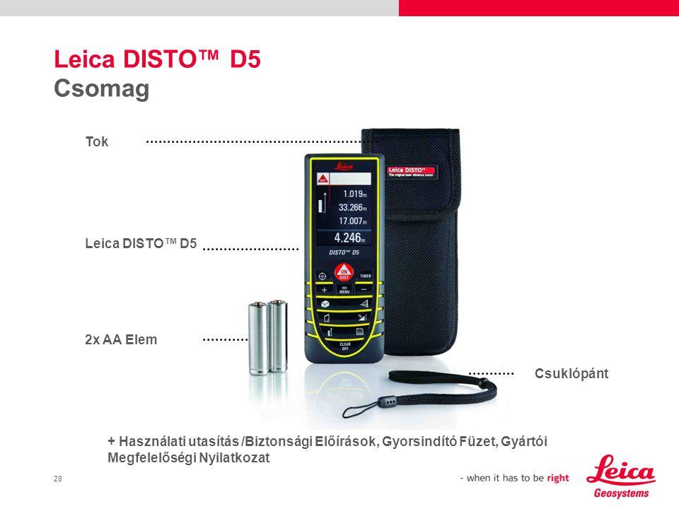 28 Leica DISTO™ D5 Csomag Tok Leica DISTO™ D5 2x AA Elem + Használati utasítás /Biztonsági Előírások, Gyorsindító Füzet, Gyártói Megfelelőségi Nyilatkozat Csuklópánt