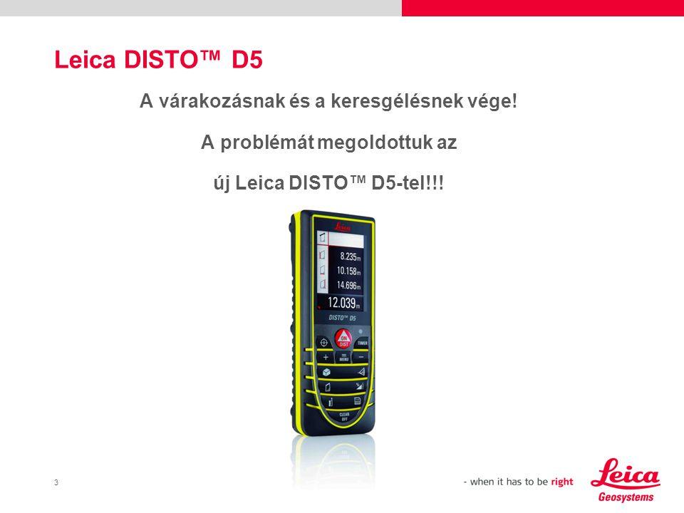 3 Leica DISTO™ D5 A várakozásnak és a keresgélésnek vége.