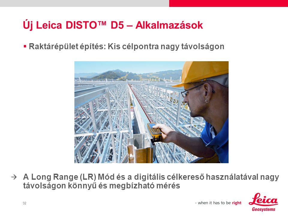 32  Raktárépület építés: Kis célpontra nagy távolságon A Long Range (LR) Mód és a digitális célkereső használatával nagy távolságon könnyű és megbízható mérés Új Leica DISTO™ D5 – Alkalmazások 