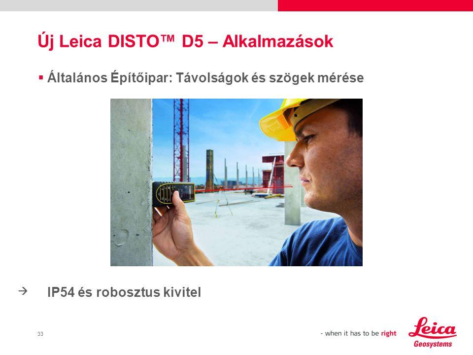 33  Általános Építőipar: Távolságok és szögek mérése IP54 és robosztus kivitel Új Leica DISTO™ D5 – Alkalmazások 