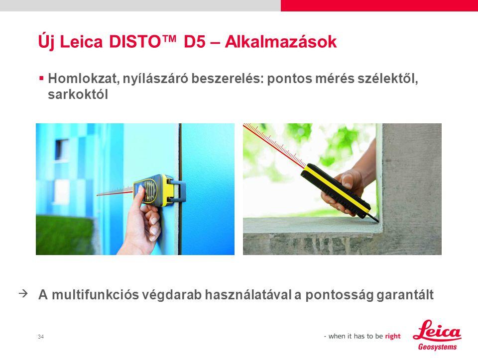 34  Homlokzat, nyílászáró beszerelés: pontos mérés szélektől, sarkoktól A multifunkciós végdarab használatával a pontosság garantált Új Leica DISTO™ D5 – Alkalmazások 