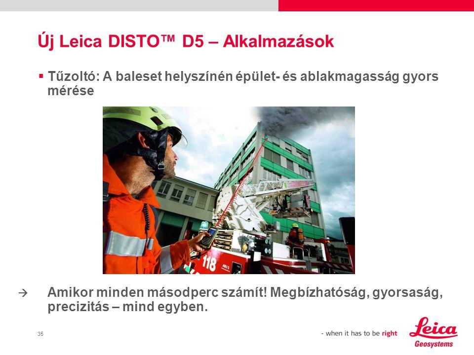 35 Új Leica DISTO™ D5 – Alkalmazások  Tűzoltó: A baleset helyszínén épület- és ablakmagasság gyors mérése Amikor minden másodperc számít.