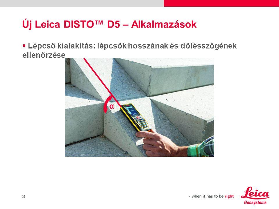 36  Lépcső kialakítás: lépcsők hosszának és dőlésszögének ellenőrzése Új Leica DISTO™ D5 – Alkalmazások α