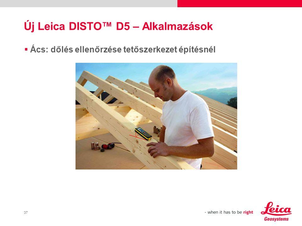 37  Ács: dőlés ellenőrzése tetőszerkezet építésnél Új Leica DISTO™ D5 – Alkalmazások