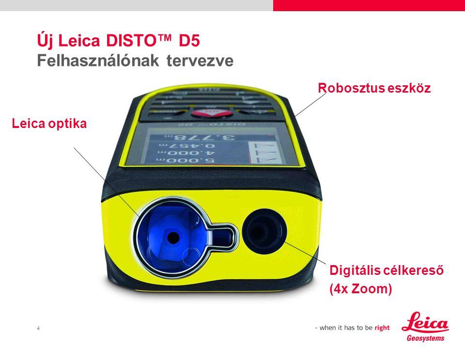4 Új Leica DISTO™ D5 Felhasználónak tervezve Robosztus eszköz Digitális célkereső (4x Zoom) Leica optika