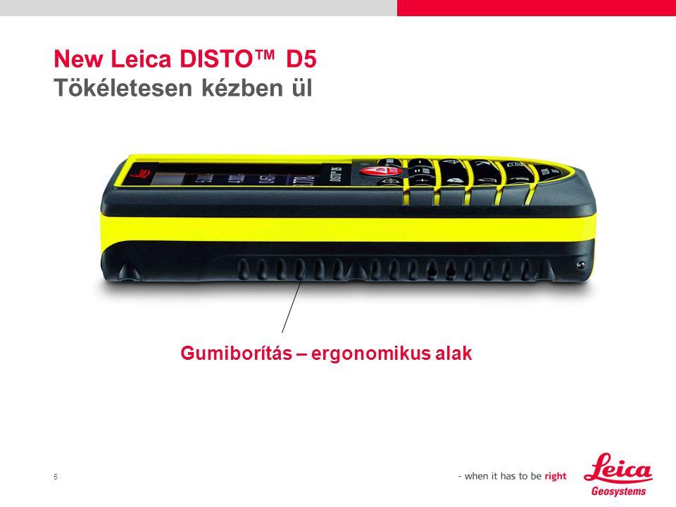 5 New Leica DISTO™ D5 Tökéletesen kézben ül Gumiborítás – ergonomikus alak