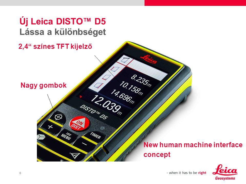 6 Új Leica DISTO™ D5 Lássa a különbséget New human machine interface concept 2,4 színes TFT kijelző Nagy gombok