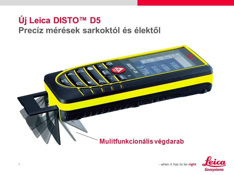 7 Új Leica DISTO™ D5 Precíz mérések sarkoktól és élektől Mulitfunkcionális végdarab