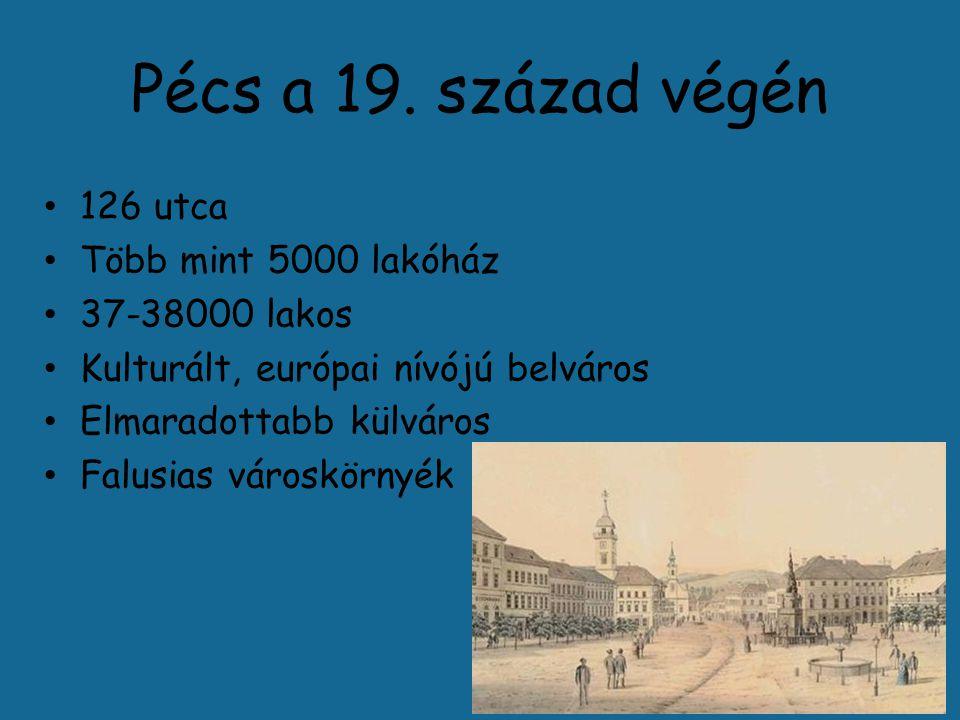 Pécs a 19. század végén 126 utca Több mint 5000 lakóház 37-38000 lakos Kulturált, európai nívójú belváros Elmaradottabb külváros Falusias városkörnyék