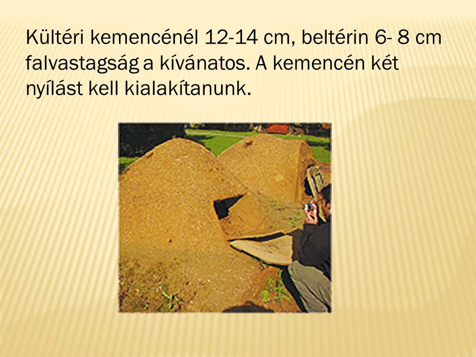 Kültéri kemencénél 12-14 cm, beltérin 6- 8 cm falvastagság a kívánatos. A kemencén két nyílást kell kialakítanunk.