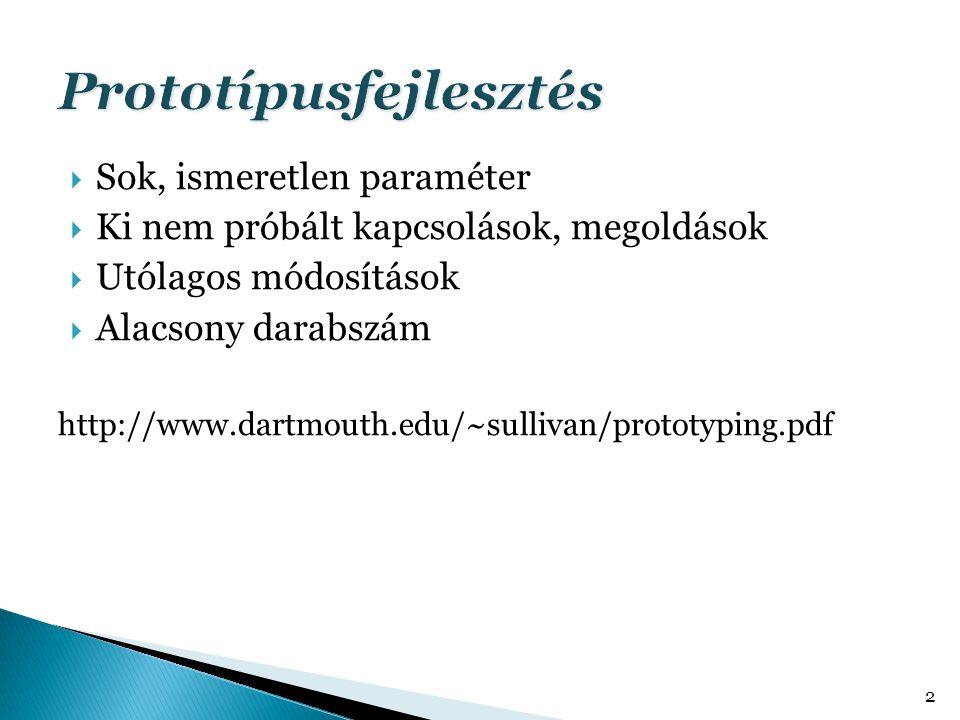  Sok, ismeretlen paraméter  Ki nem próbált kapcsolások, megoldások  Utólagos módosítások  Alacsony darabszám http://www.dartmouth.edu/~sullivan/prototyping.pdf 2