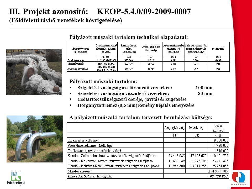 III. Projekt azonosító: KEOP-5.4.0/09-2009-0007 (Földfeletti távhő vezetékek hőszigetelése) Pályázott műszaki tartalom technikai alapadatai: A pályázo