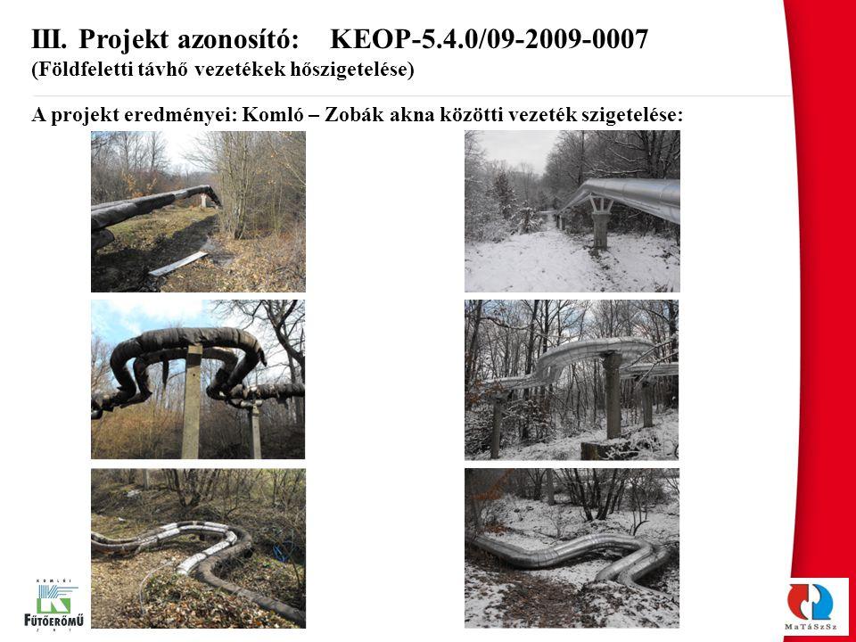 III. Projekt azonosító: KEOP-5.4.0/09-2009-0007 (Földfeletti távhő vezetékek hőszigetelése) A projekt eredményei: Komló – Zobák akna közötti vezeték s