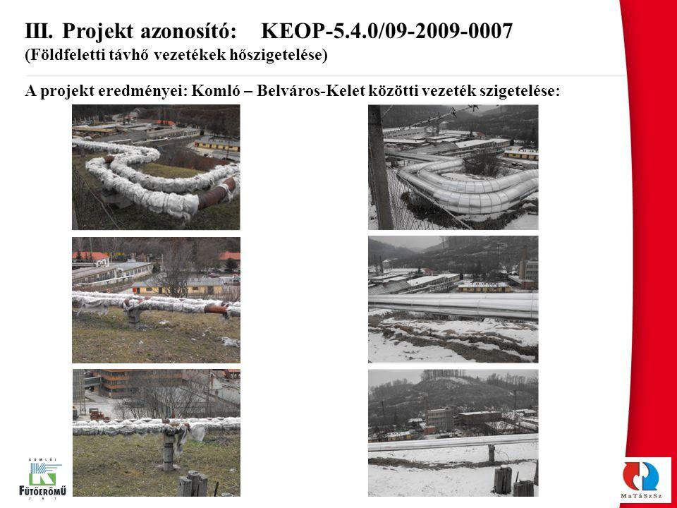 III. Projekt azonosító: KEOP-5.4.0/09-2009-0007 (Földfeletti távhő vezetékek hőszigetelése) A projekt eredményei: Komló – Belváros-Kelet közötti vezet