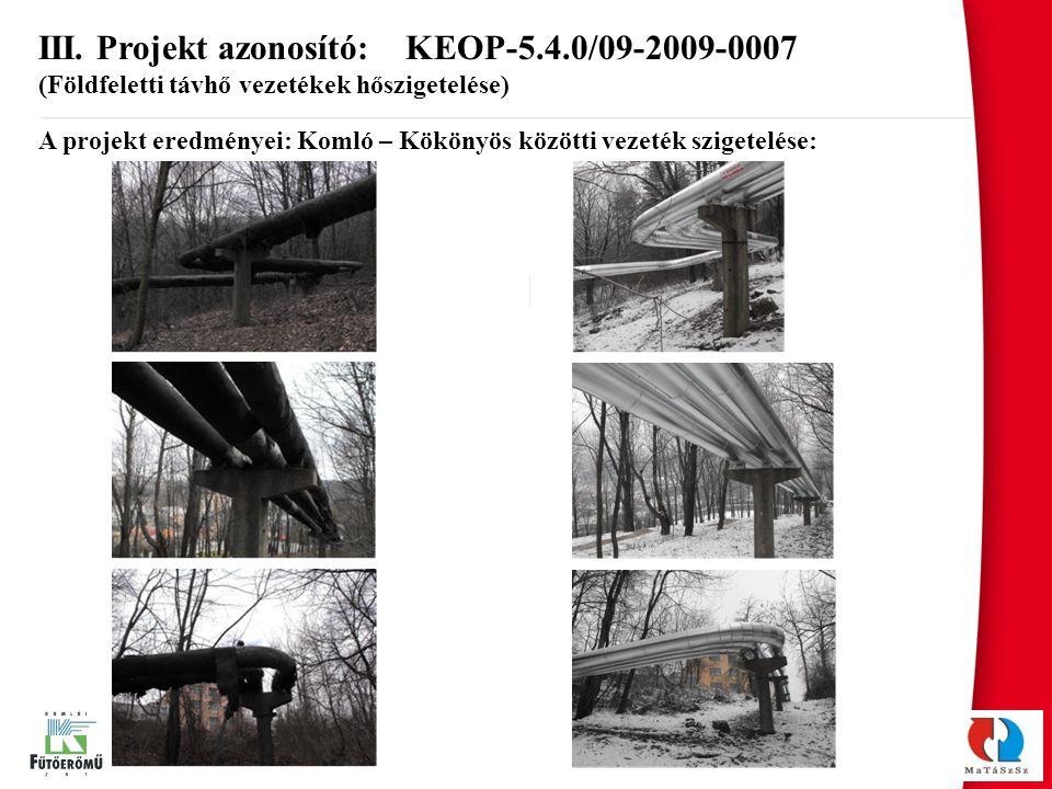 III. Projekt azonosító: KEOP-5.4.0/09-2009-0007 (Földfeletti távhő vezetékek hőszigetelése) A projekt eredményei: Komló – Kökönyös közötti vezeték szi