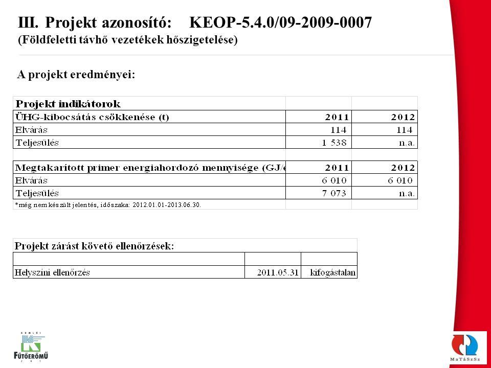 III. Projekt azonosító: KEOP-5.4.0/09-2009-0007 (Földfeletti távhő vezetékek hőszigetelése) A projekt eredményei: