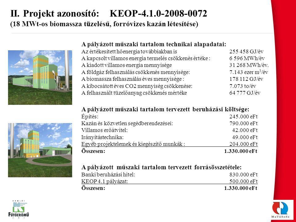 A pályázott műszaki tartalom technikai alapadatai: Az értékesített hőenergia továbbiakban is 255 458 GJ/év A kapcsolt villamos energia termelés csökke