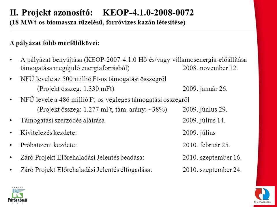 A pályázat főbb mérföldkövei: A pályázat benyújtása (KEOP-2007-4.1.0 Hő és/vagy villamosenergia-előállítása támogatása megújuló energiaforrásból) 2008