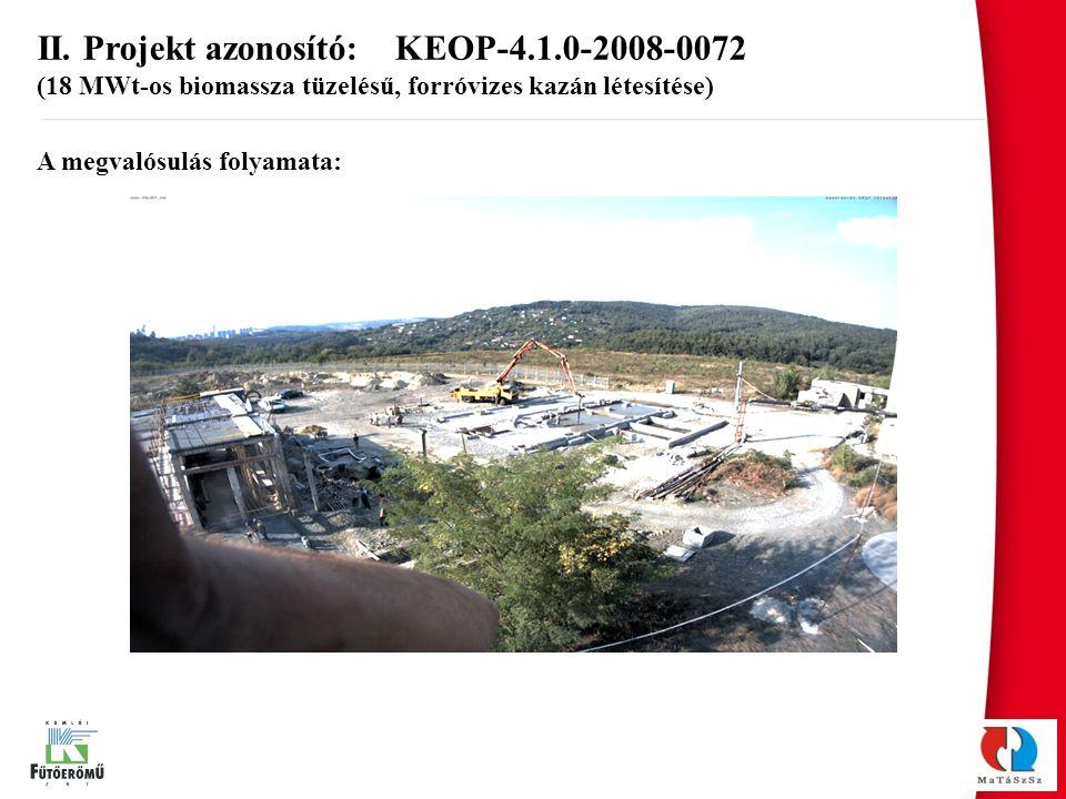 A megvalósulás folyamata: II. Projekt azonosító: KEOP-4.1.0-2008-0072 (18 MWt-os biomassza tüzelésű, forróvizes kazán létesítése)