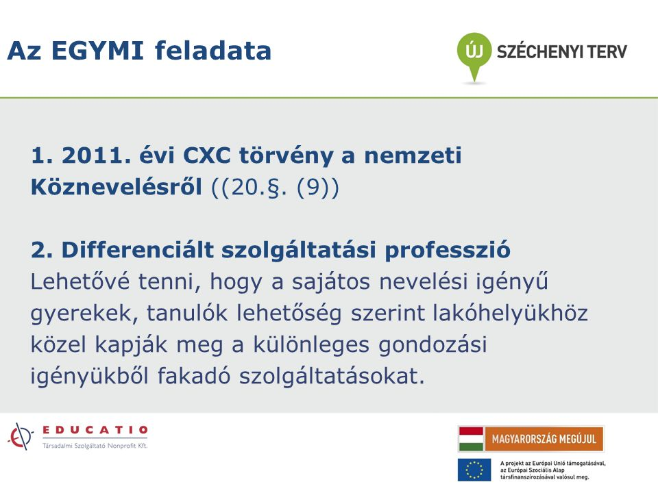 Az EGYMI feladata 1. 2011. évi CXC törvény a nemzeti Köznevelésről ((20.§. (9)) 2. Differenciált szolgáltatási professzió Lehetővé tenni, hogy a saját