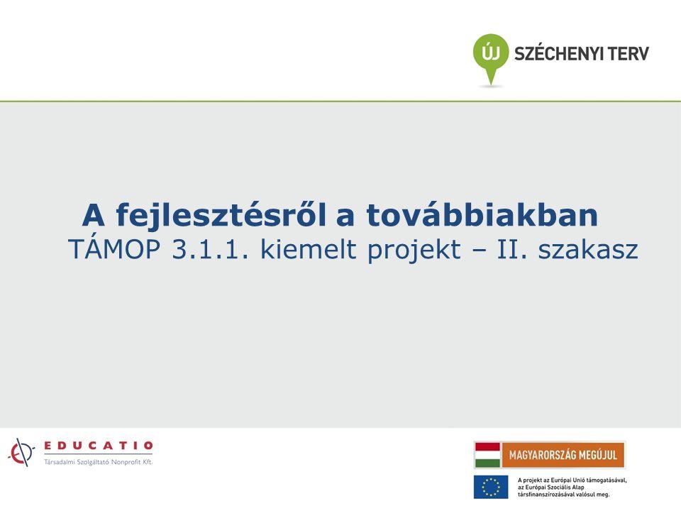 A fejlesztésről a továbbiakban TÁMOP 3.1.1. kiemelt projekt – II. szakasz