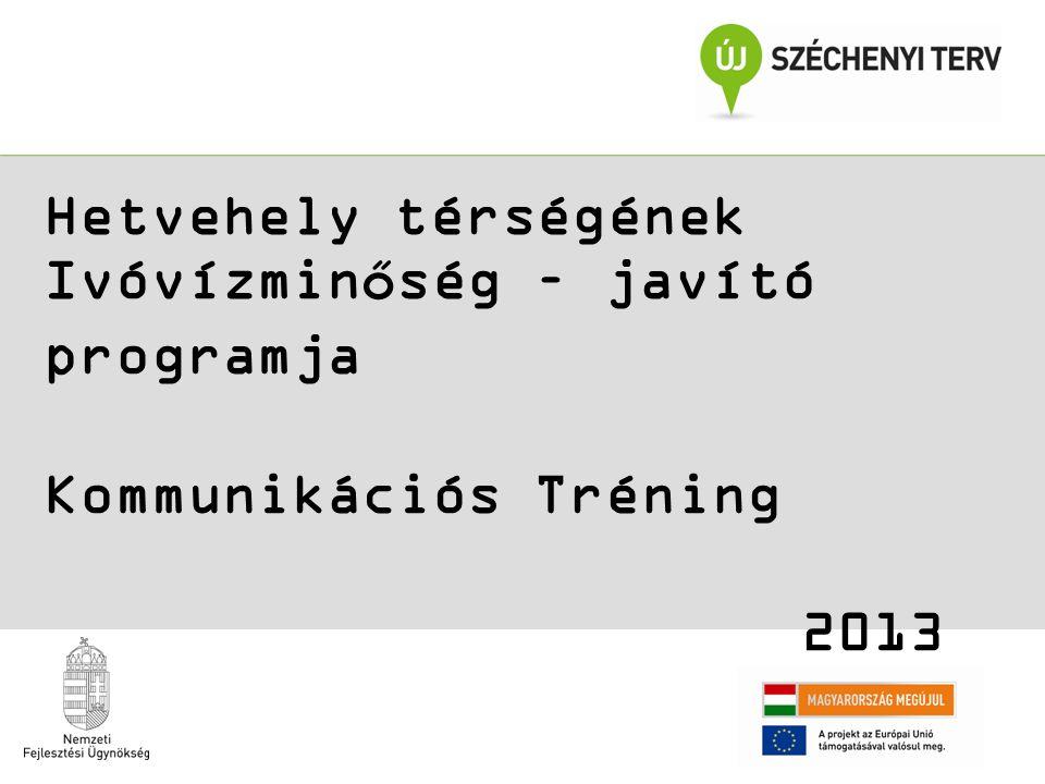 Hetvehely térségének Ivóvízminőség – javító programja Kommunikációs Tréning 2013