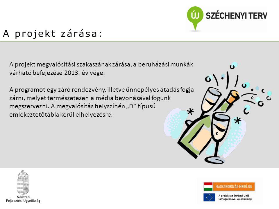A projekt zárása: A projekt megvalósítási szakaszának zárása, a beruházási munkák várható befejezése 2013. év vége. A programot egy záró rendezvény, i