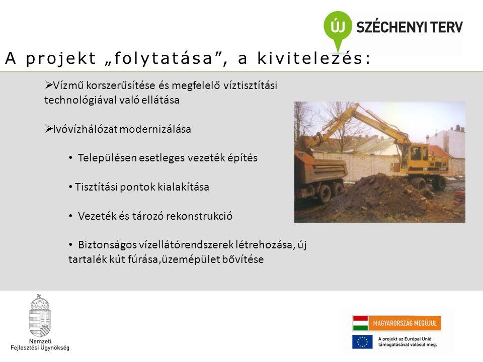 """A projekt """"folytatása"""", a kivitelezés:  Vízmű korszerűsítése és megfelelő víztisztítási technológiával való ellátása  Ivóvízhálózat modernizálása Te"""